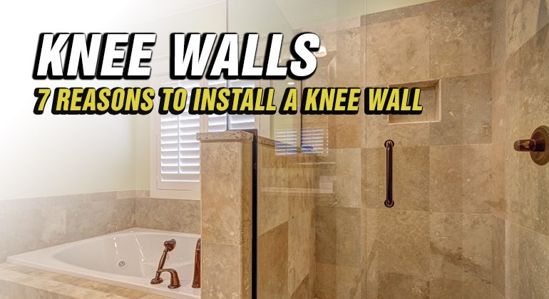 7 Reasons To Install A Knee Wall