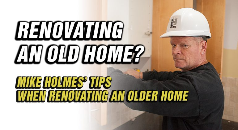 TIPS-WHEN-RENOVATING-AN-OLDER-HOME---MIKE-HOLMES-ADVICE-BLOG